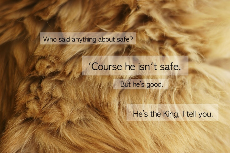 source: http://unfetteredpotential.com/wp-content/uploads/2013/09/Aslan-Not-Safe-But-Good.jpg